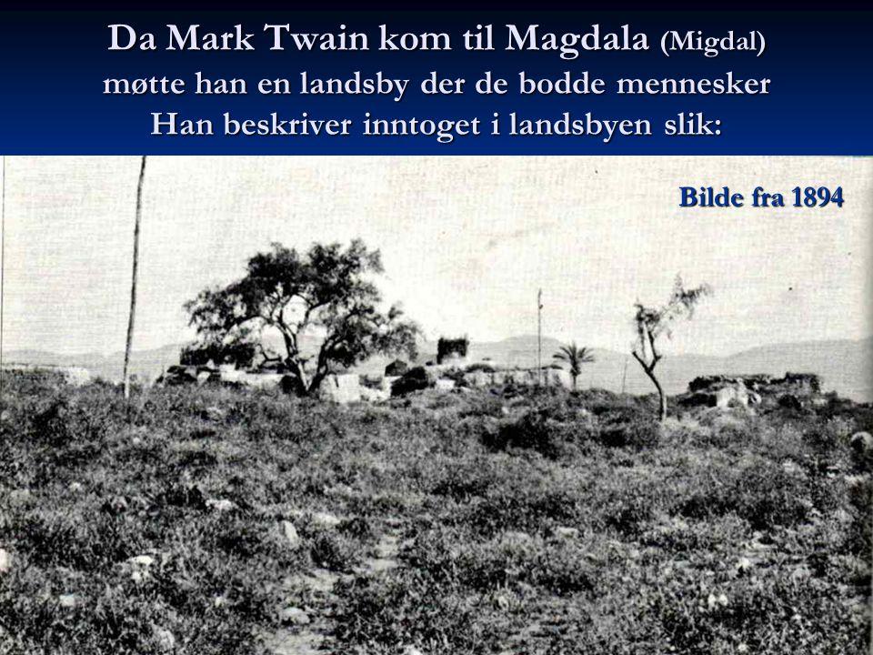 Da Mark Twain kom til Magdala (Migdal) møtte han en landsby der de bodde mennesker Han beskriver inntoget i landsbyen slik: Bilde fra 1894
