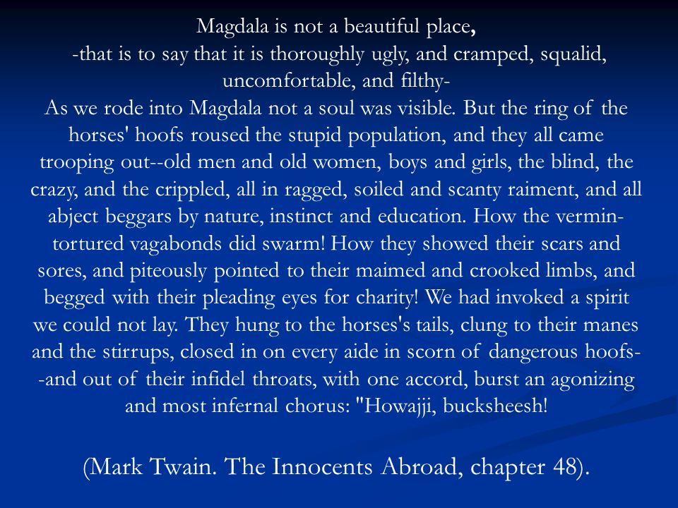 Magdala is not a beautiful place, -that is to say that it is thoroughly ugly, and cramped, squalid, uncomfortable, and filthy- As we rode into Magdala not a soul was visible.