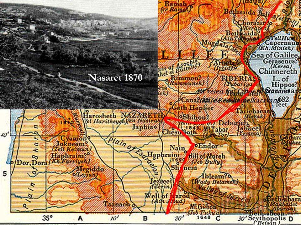 På veien fra Tabor til Nasaret traff de en kamelkaravane Deburieh Nasaret 1870