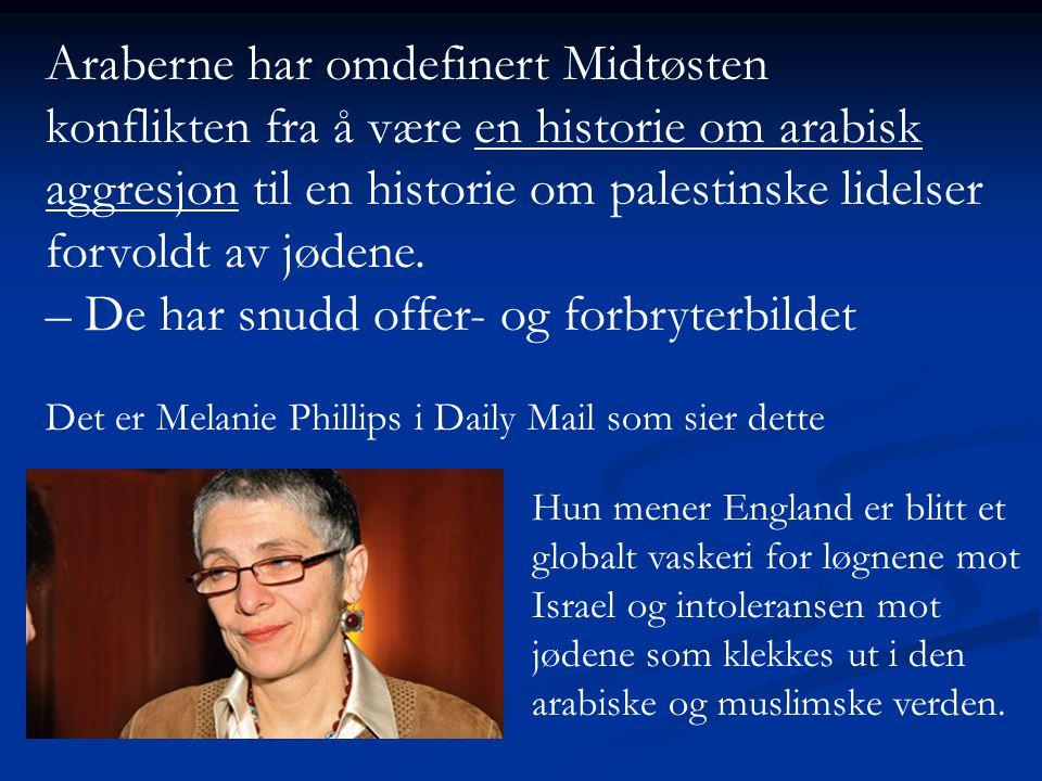 Hun mener England er blitt et globalt vaskeri for løgnene mot Israel og intoleransen mot jødene som klekkes ut i den arabiske og muslimske verden. Ara