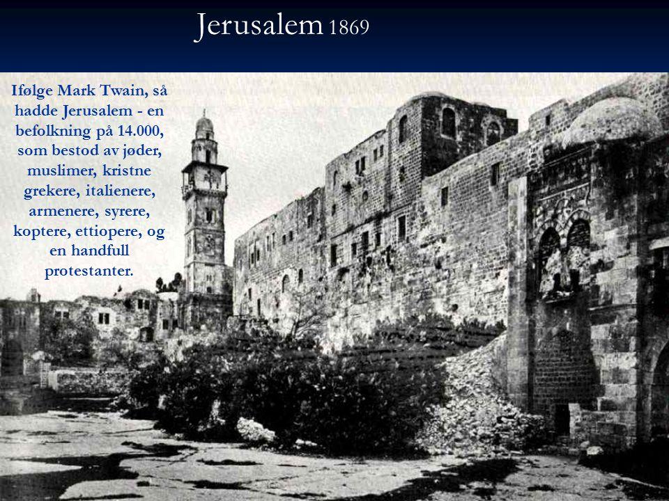 Ifølge Mark Twain, så hadde Jerusalem - en befolkning på 14.000, som bestod av jøder, muslimer, kristne grekere, italienere, armenere, syrere, koptere