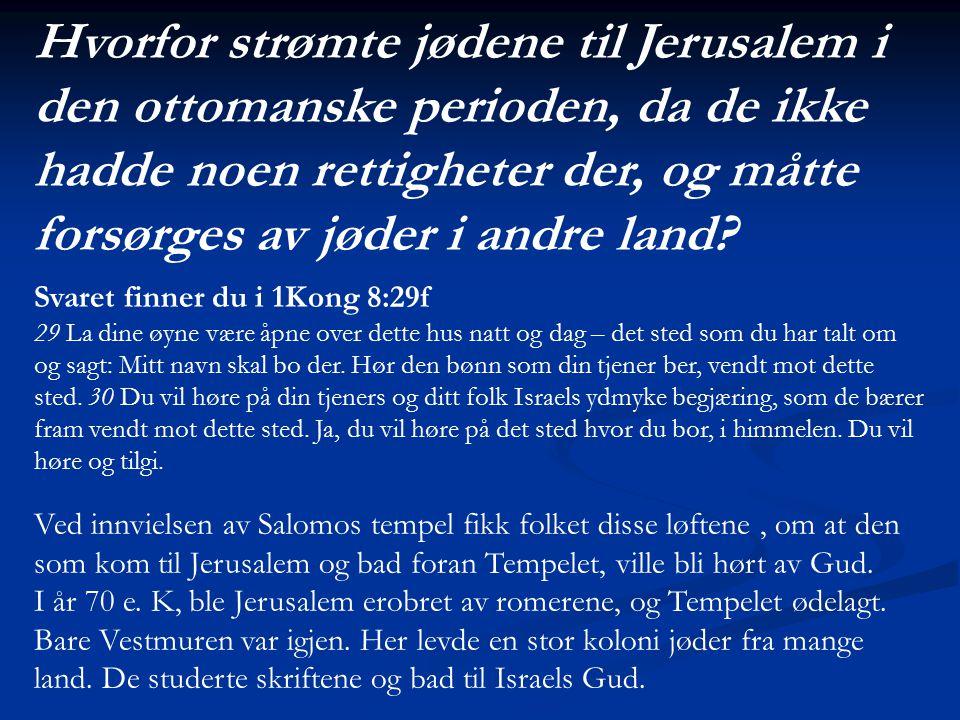 Hvorfor strømte jødene til Jerusalem i den ottomanske perioden, da de ikke hadde noen rettigheter der, og måtte forsørges av jøder i andre land? Svare