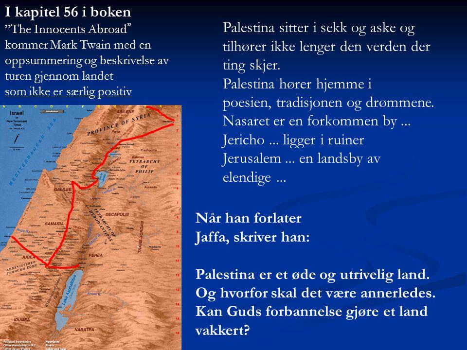 Når han forlater Jaffa, skriver han: Palestina er et øde og utrivelig land. Og hvorfor skal det være annerledes. Kan Guds forbannelse gjøre et land va