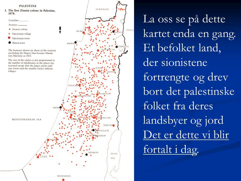La oss se på dette kartet enda en gang. Et befolket land, der sionistene fortrengte og drev bort det palestinske folket fra deres landsbyer og jord De