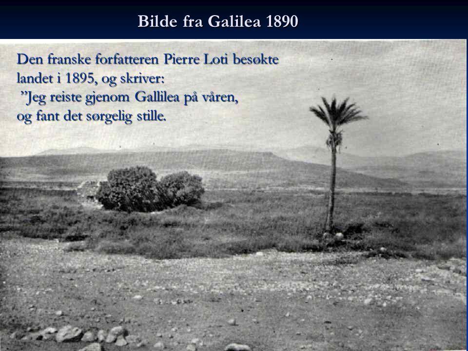 """Bilde fra Galilea 1890 Den franske forfatteren Pierre Loti besøkte landet i 1895, og skriver: """"Jeg reiste gjenom Gallilea på våren, """"Jeg reiste gjenom"""