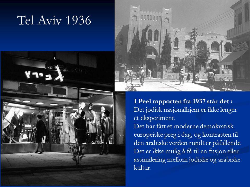 I Peel rapporten fra 1937 står det : Det jødisk nasjonalhjem er ikke lenger et eksperiment. Det har fått et moderne demokratisk europeiske preg i dag,