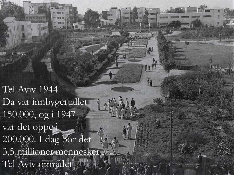 Tel Aviv 1944 Da var innbygertallet 150.000, og i 1947 var det oppe i 200.000. I dag bor det 3,5 millioner mennesker i Tel Aviv området