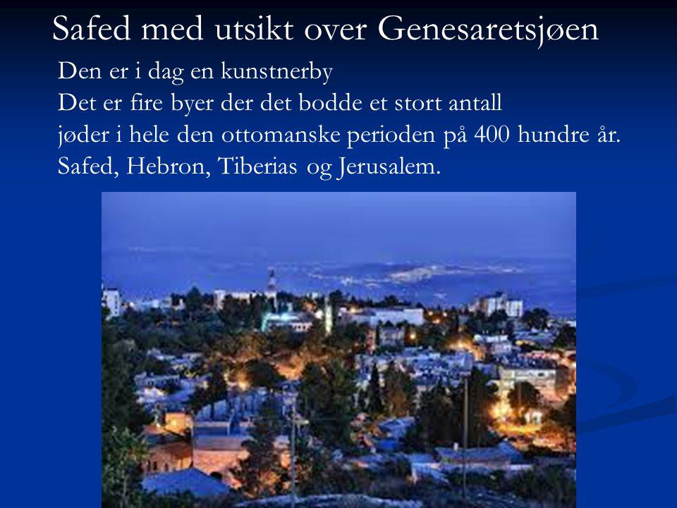Safed med utsikt over Genesaretsjøen Den er i dag en kunstnerby Det er fire byer der det bodde et stort antall jøder i hele den ottomanske perioden på