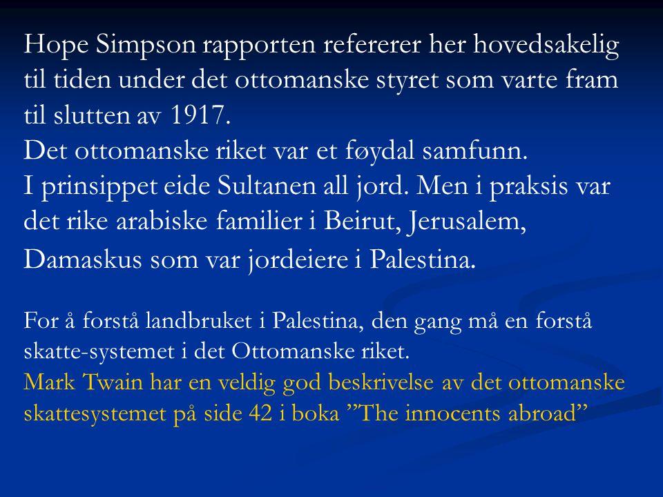 Hope Simpson rapporten refererer her hovedsakelig til tiden under det ottomanske styret som varte fram til slutten av 1917. Det ottomanske riket var e
