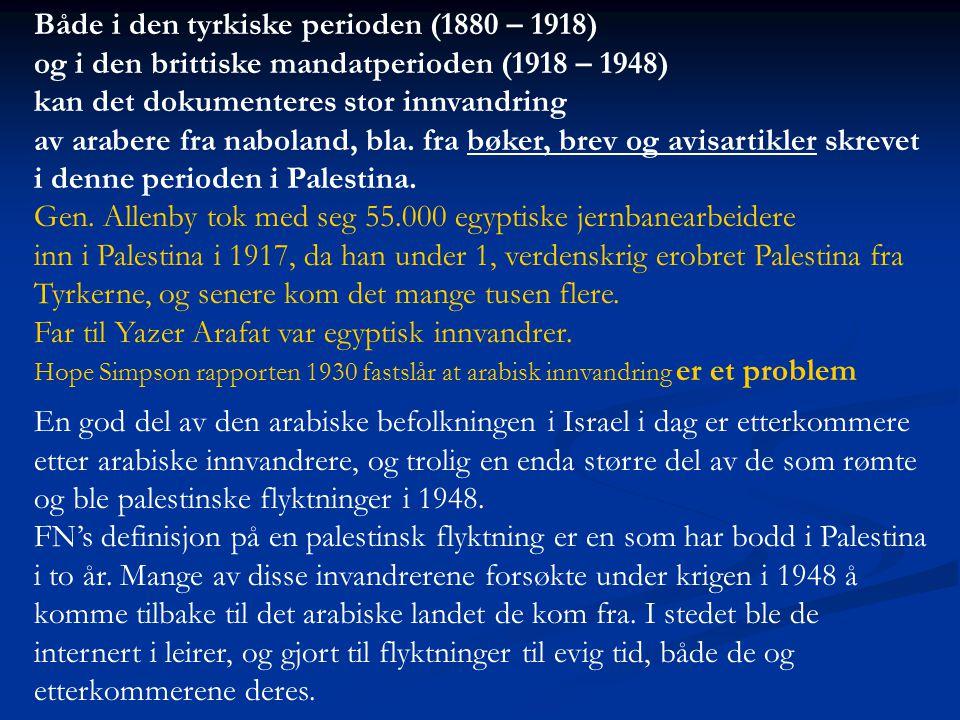 Både i den tyrkiske perioden (1880 – 1918) og i den brittiske mandatperioden (1918 – 1948) kan det dokumenteres stor innvandring av arabere fra nabola