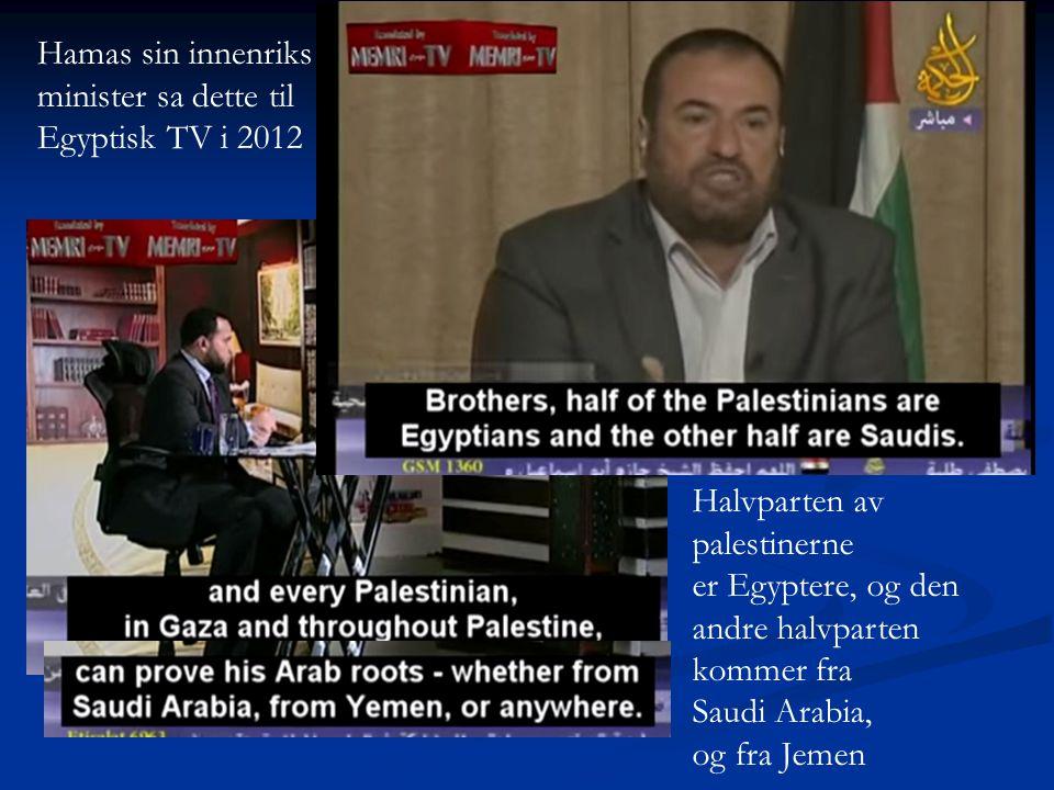 Hamas sin innenriks minister sa dette til Egyptisk TV i 2012 Halvparten av palestinerne er Egyptere, og den andre halvparten kommer fra Saudi Arabia,
