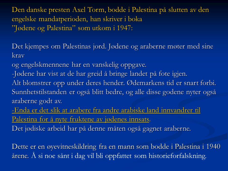 """Den danske presten Axel Torm, bodde i Palestina på slutten av den engelske mandatperioden, han skriver i boka """"Jødene og Palestina"""" som utkom i 1947:"""