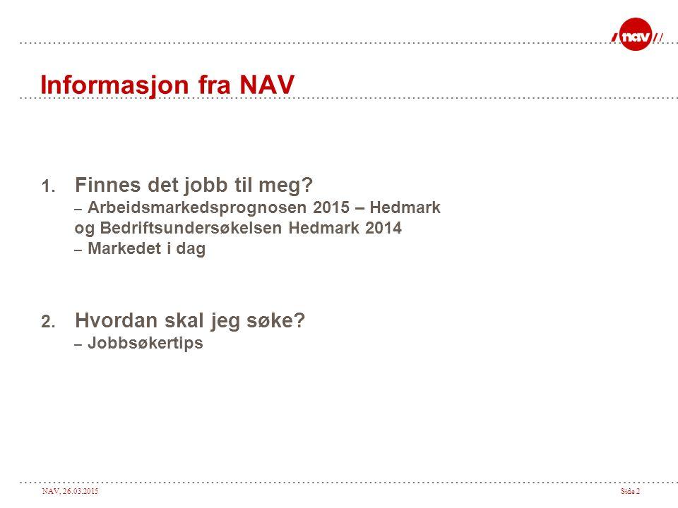 NAV, 26.03.2015Side 2 Informasjon fra NAV 1.Finnes det jobb til meg.