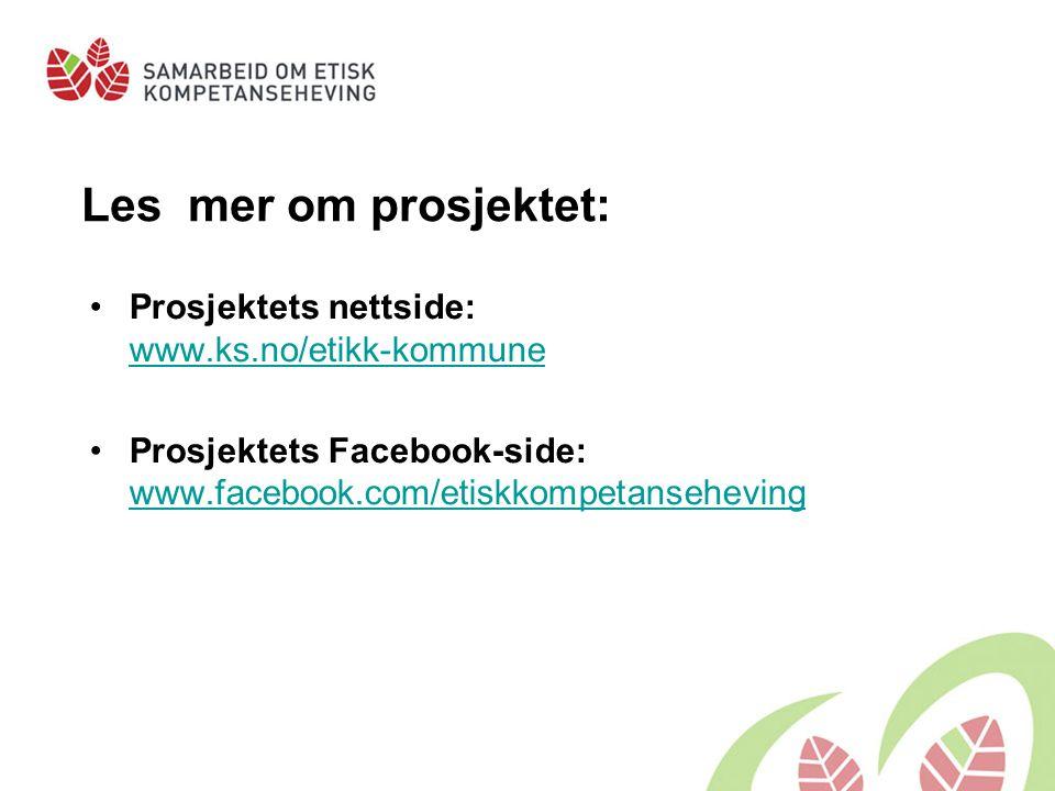 Les mer om prosjektet: Prosjektets nettside: www.ks.no/etikk-kommune www.ks.no/etikk-kommune Prosjektets Facebook-side: www.facebook.com/etiskkompetan