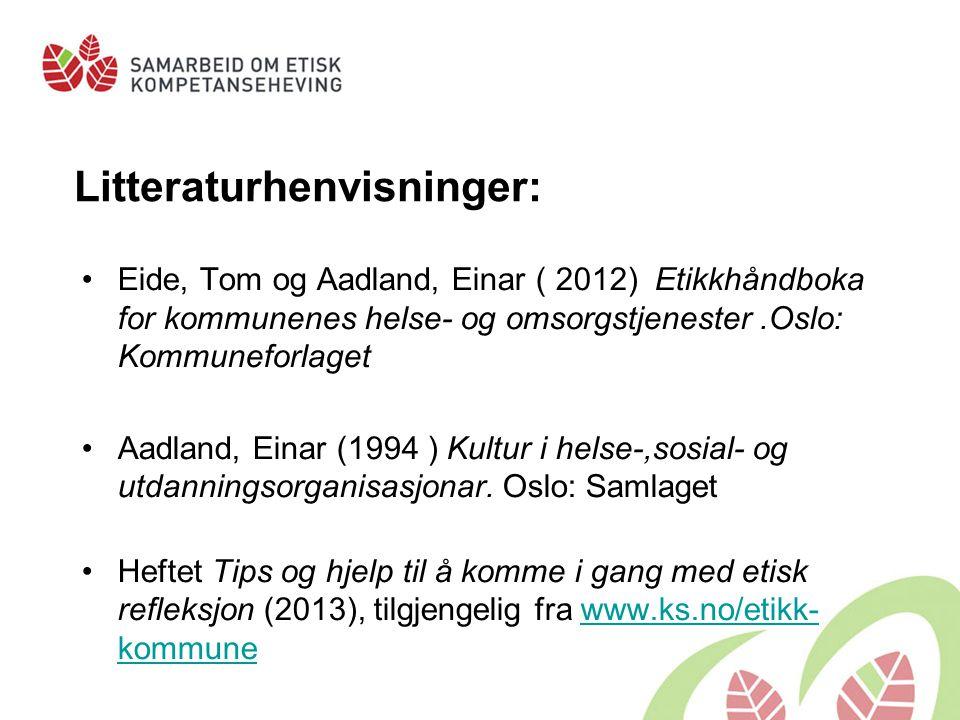 Litteraturhenvisninger: Eide, Tom og Aadland, Einar ( 2012) Etikkhåndboka for kommunenes helse- og omsorgstjenester.Oslo: Kommuneforlaget Aadland, Ein