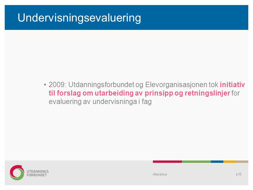 Undervisningsevaluering 2009: Utdanningsforbundet og Elevorganisasjonen tok initiativ til forslag om utarbeiding av prinsipp og retningslinjer for evaluering av undervisninga i fag Akershuss15