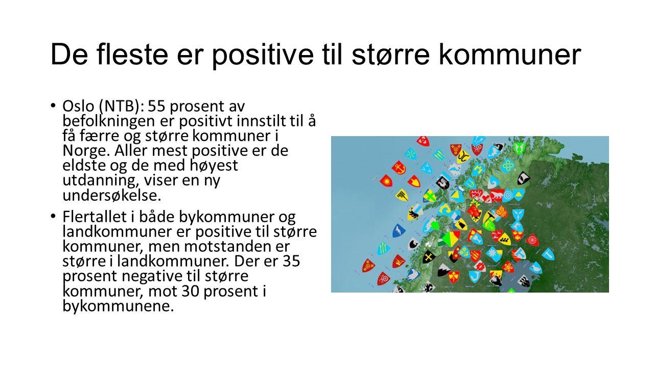 De fleste er positive til større kommuner Oslo (NTB): 55 prosent av befolkningen er positivt innstilt til å få færre og større kommuner i Norge.