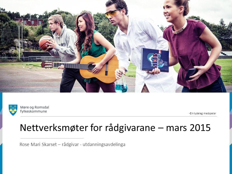 -Ein tydeleg medspelar Nettverksmøter for rådgivarane – mars 2015 Rose Mari Skarset – rådgivar - utdanningsavdelinga