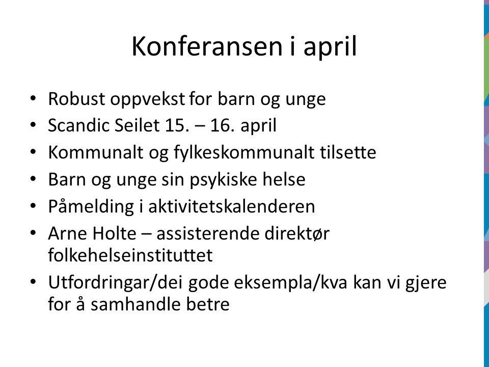 Konferansen i april Robust oppvekst for barn og unge Scandic Seilet 15. – 16. april Kommunalt og fylkeskommunalt tilsette Barn og unge sin psykiske he