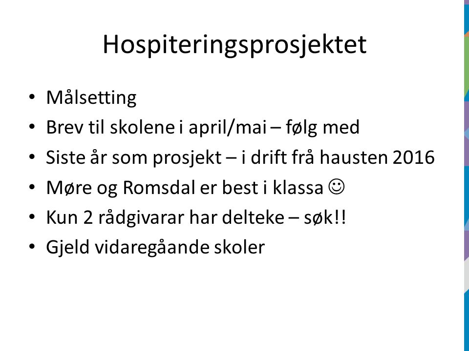 Hospiteringsprosjektet Målsetting Brev til skolene i april/mai – følg med Siste år som prosjekt – i drift frå hausten 2016 Møre og Romsdal er best i klassa Kun 2 rådgivarar har delteke – søk!.