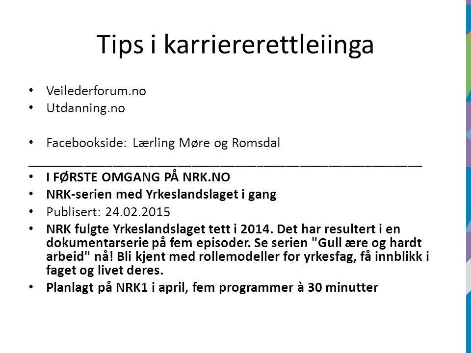 Tips i karriererettleiinga Veilederforum.no Utdanning.no Facebookside: Lærling Møre og Romsdal _______________________________________________________ I FØRSTE OMGANG PÅ NRK.NO NRK-serien med Yrkeslandslaget i gang Publisert: 24.02.2015 NRK fulgte Yrkeslandslaget tett i 2014.