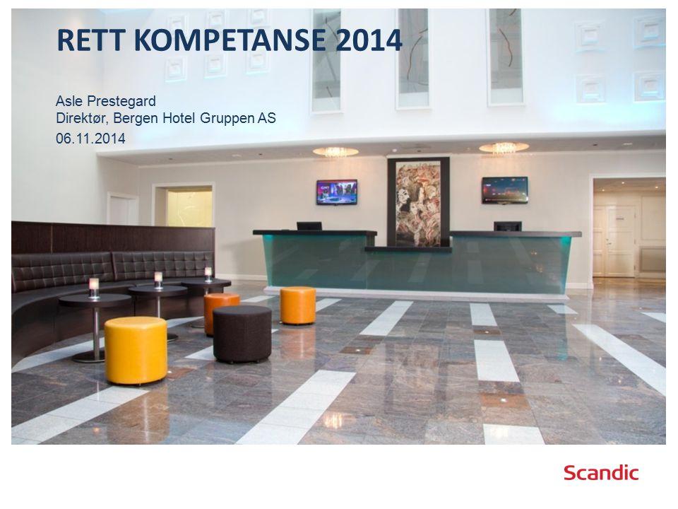 RETT KOMPETANSE 2014 Asle Prestegard Direktør, Bergen Hotel Gruppen AS 06.11.2014