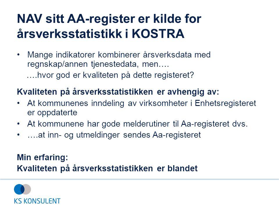 NAV sitt AA-register er kilde for årsverksstatistikk i KOSTRA Mange indikatorer kombinerer årsverksdata med regnskap/annen tjenestedata, men…. ….hvor