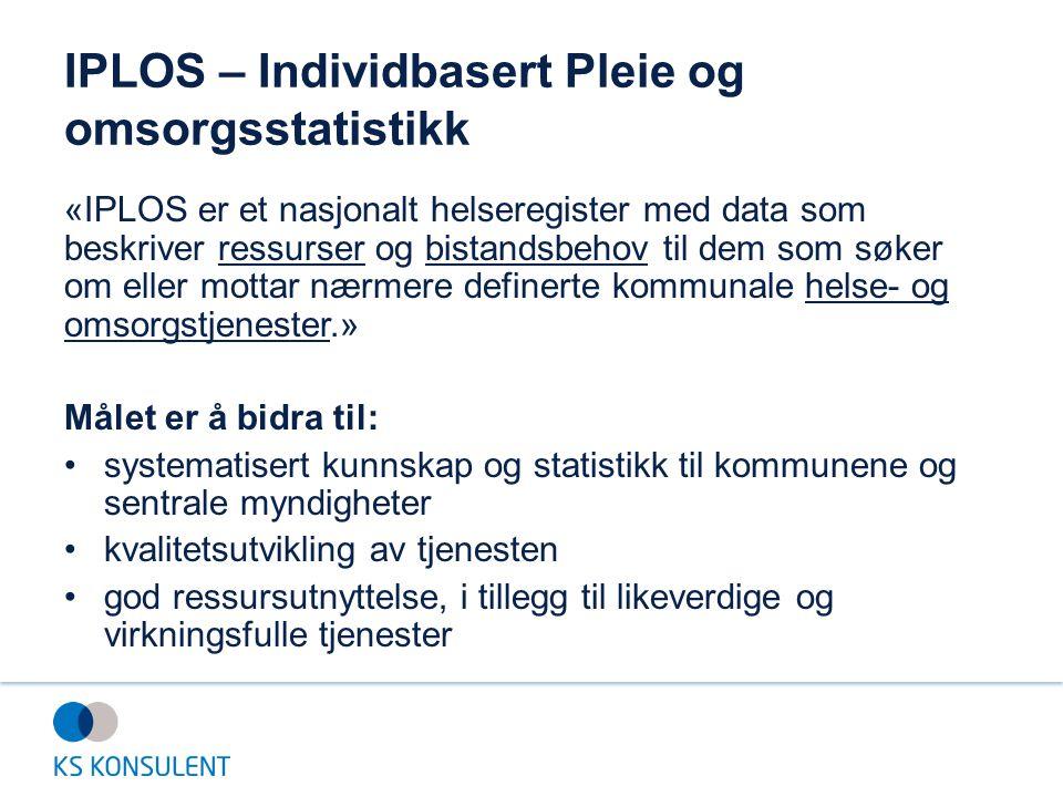 IPLOS – Individbasert Pleie og omsorgsstatistikk «IPLOS er et nasjonalt helseregister med data som beskriver ressurser og bistandsbehov til dem som sø