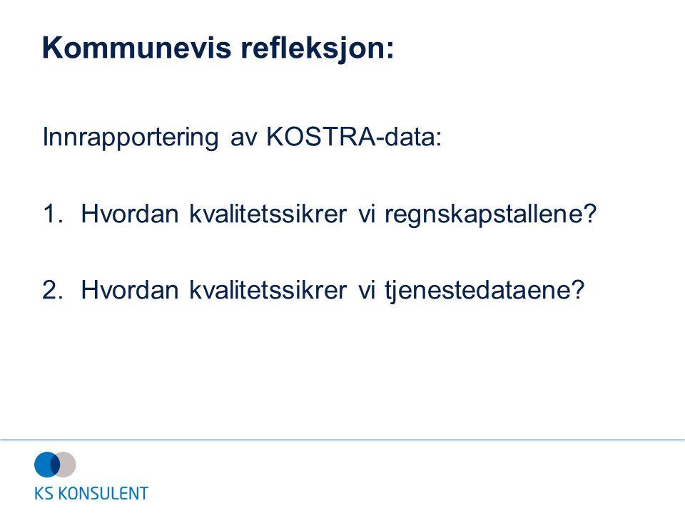 Kommunevis refleksjon: Innrapportering av KOSTRA-data: 1.Hvordan kvalitetssikrer vi regnskapstallene? 2.Hvordan kvalitetssikrer vi tjenestedataene?