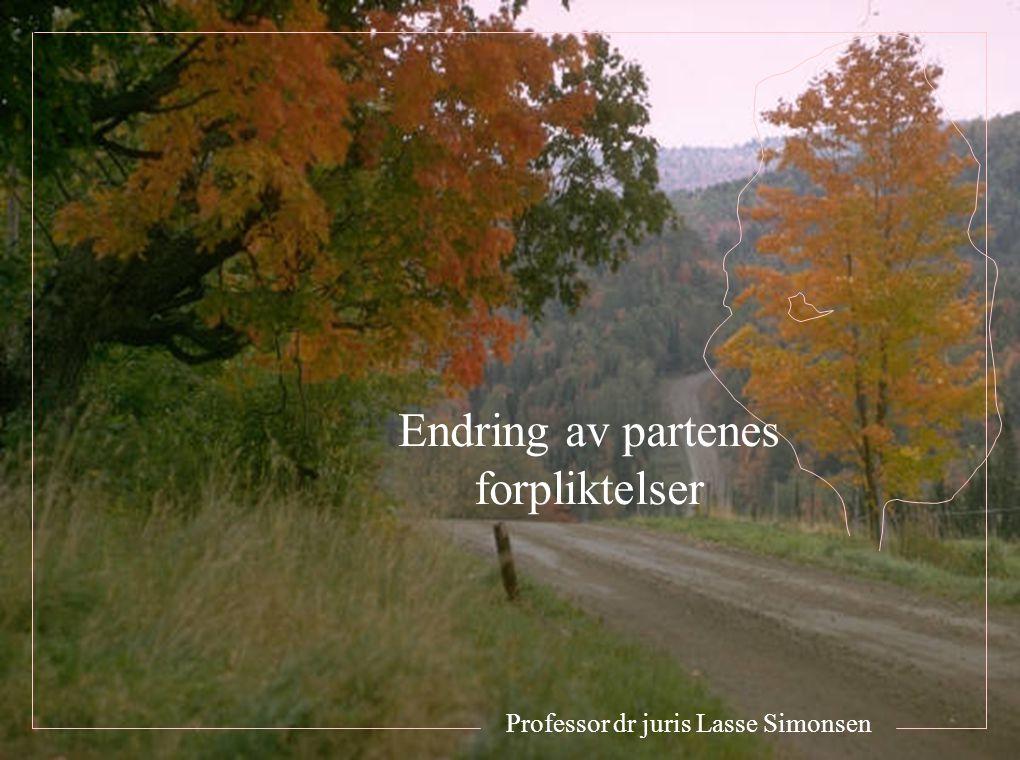 Endring av partenes forpliktelser Professor dr juris Lasse Simonsen