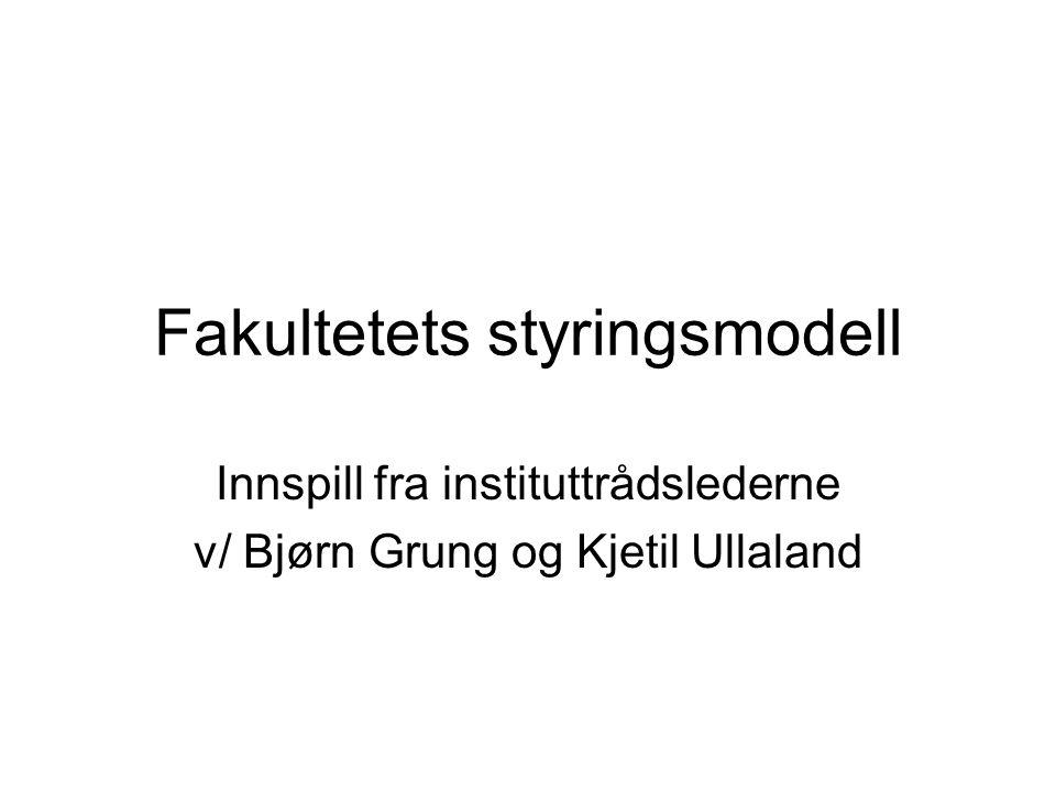 Fakultetets styringsmodell Innspill fra instituttrådslederne v/ Bjørn Grung og Kjetil Ullaland