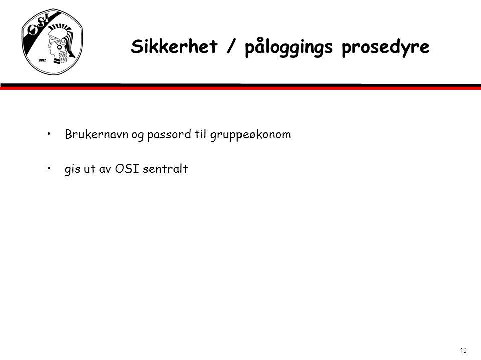 10 Sikkerhet / påloggings prosedyre Brukernavn og passord til gruppeøkonom gis ut av OSI sentralt