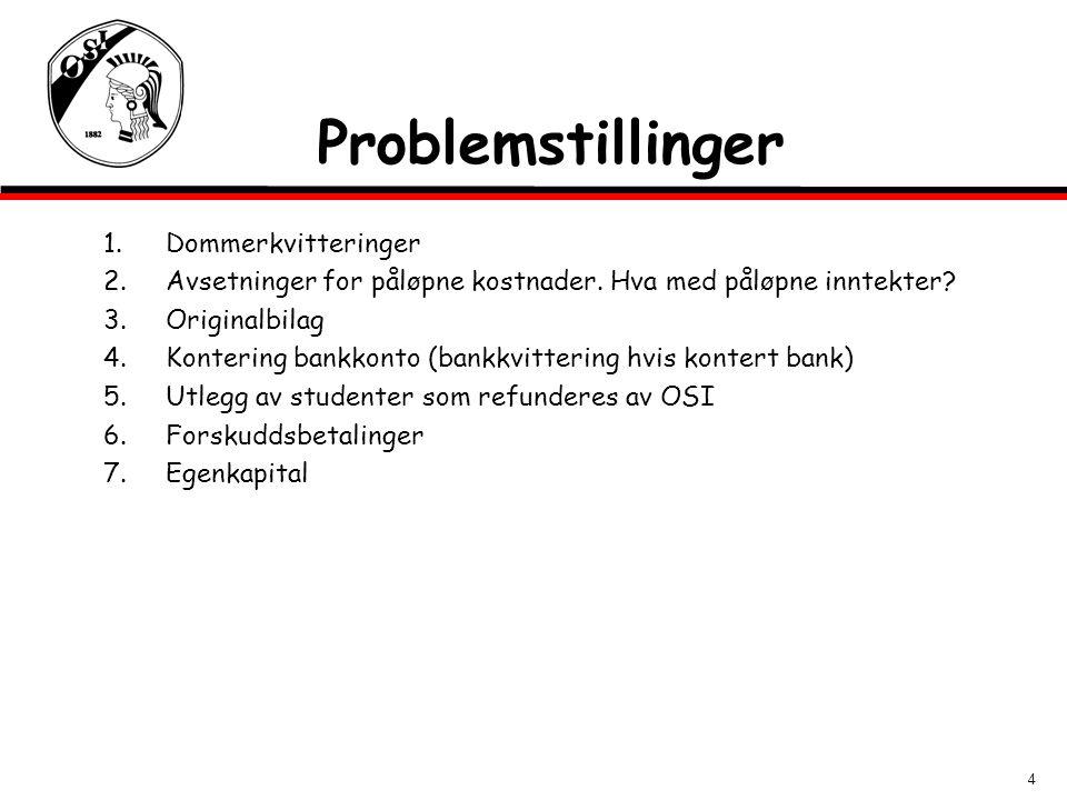 4 Problemstillinger 1.Dommerkvitteringer 2.Avsetninger for påløpne kostnader.