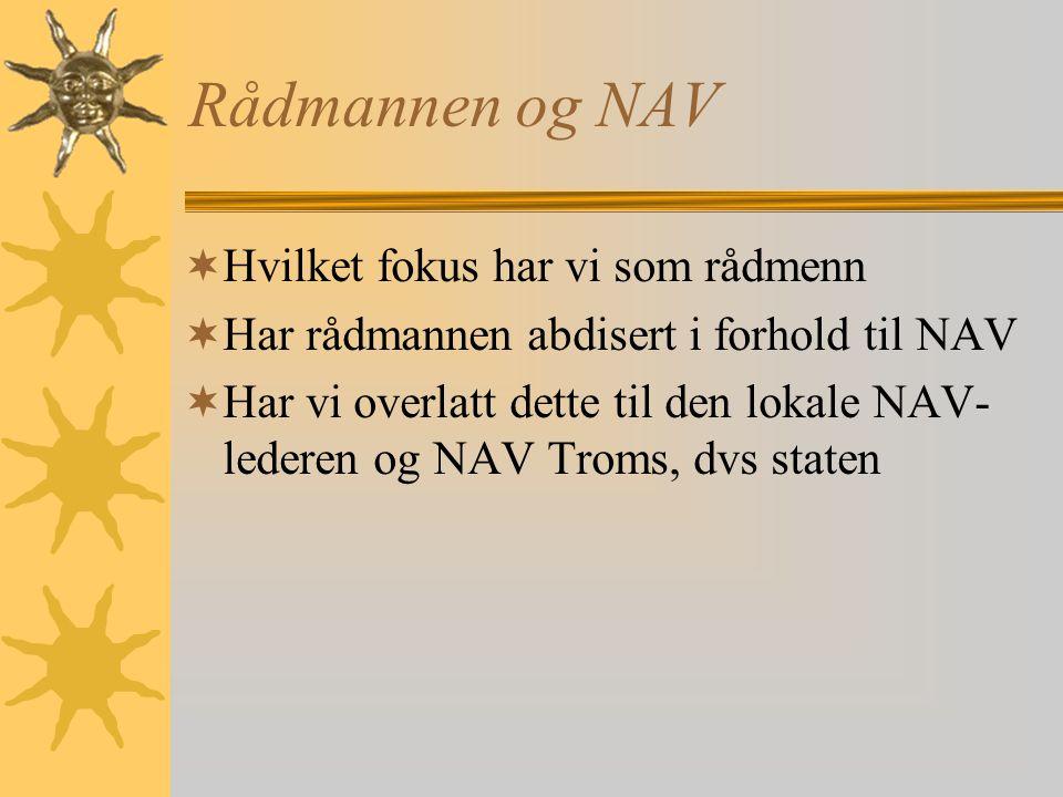Rådmannen og NAV  Hvilket fokus har vi som rådmenn  Har rådmannen abdisert i forhold til NAV  Har vi overlatt dette til den lokale NAV- lederen og NAV Troms, dvs staten