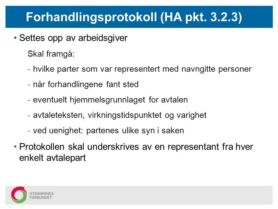 Forhandlingsprotokoll (HA pkt. 3.2.3) Settes opp av arbeidsgiver Skal framgå: -hvilke parter som var representert med navngitte personer -når forhandl