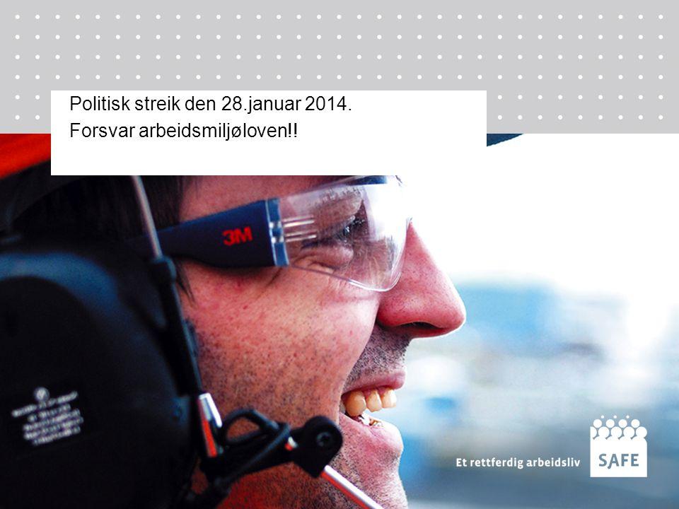 Politisk streik den 28.januar 2014. Forsvar arbeidsmiljøloven!!