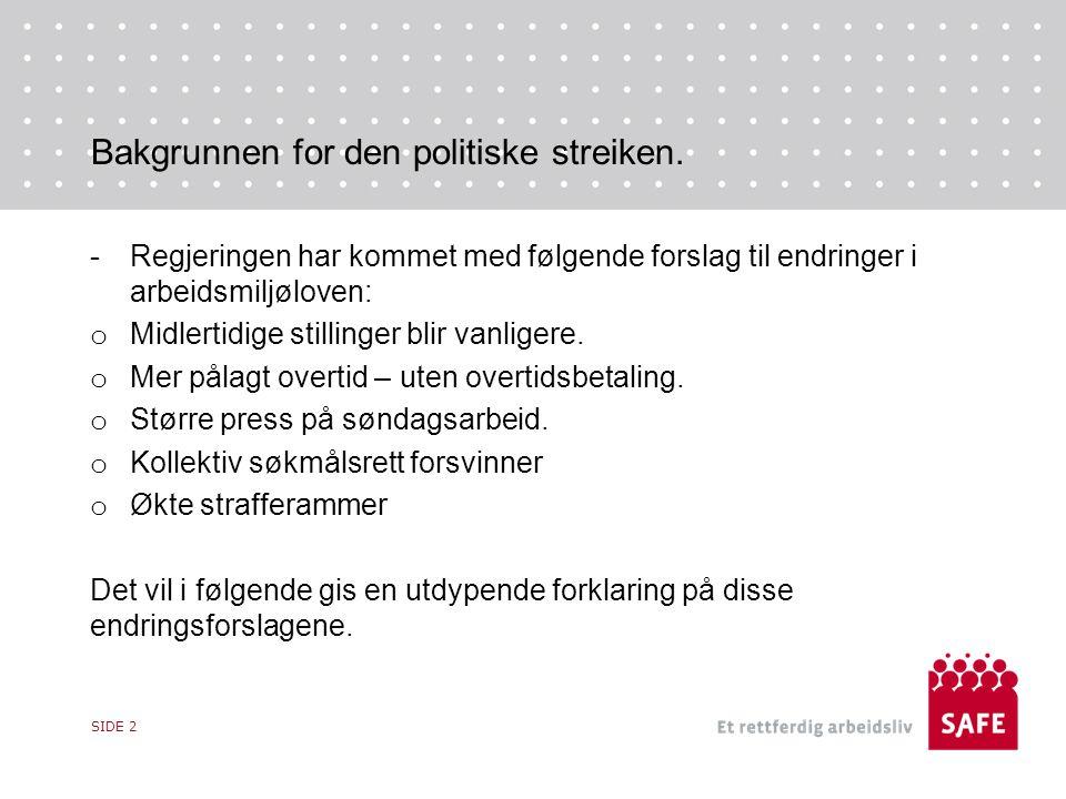 SIDE 2 -Regjeringen har kommet med følgende forslag til endringer i arbeidsmiljøloven: o Midlertidige stillinger blir vanligere.