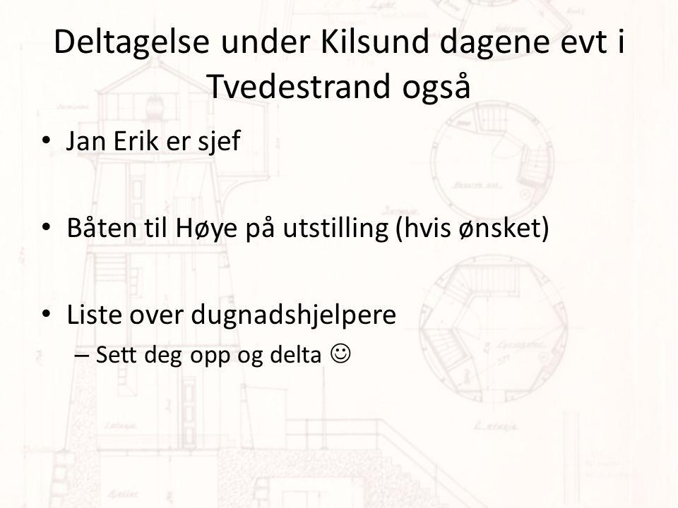Deltagelse under Kilsund dagene evt i Tvedestrand også Jan Erik er sjef Båten til Høye på utstilling (hvis ønsket) Liste over dugnadshjelpere – Sett deg opp og delta