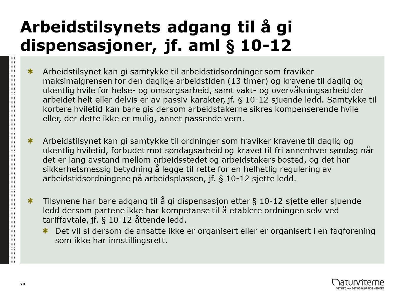 Arbeidstilsynets adgang til å gi dispensasjoner, jf. aml § 10-12 Arbeidstilsynet kan gi samtykke til arbeidstidsordninger som fraviker maksimalgrensen