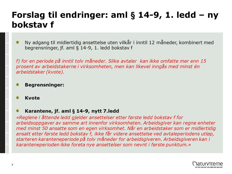 Forslag til endringer: aml § 14-9, 1. ledd – ny bokstav f Ny adgang til midlertidig ansettelse uten vilkår i inntil 12 måneder, kombinert med begrensn