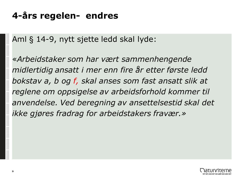 4-års regelen- endres Aml § 14-9, nytt sjette ledd skal lyde: «Arbeidstaker som har vært sammenhengende midlertidig ansatt i mer enn fire år etter før