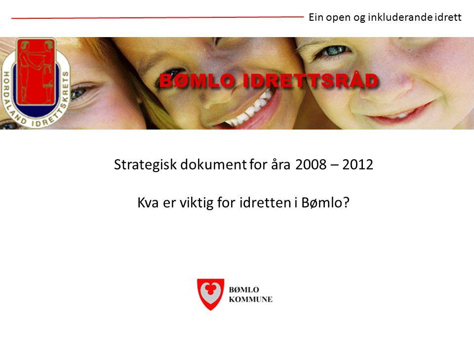 Strategisk dokument for åra 2008 – 2012 Kva er viktig for idretten i Bømlo.