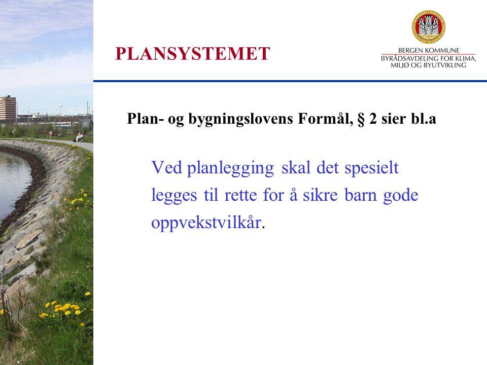 PLANSYSTEMET Plan- og bygningslovens Formål, § 2 sier bl.a Ved planlegging skal det spesielt legges til rette for å sikre barn gode oppvekstvilkår.