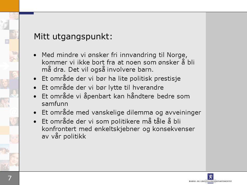 7 Mitt utgangspunkt: Med mindre vi ønsker fri innvandring til Norge, kommer vi ikke bort fra at noen som ønsker å bli må dra.