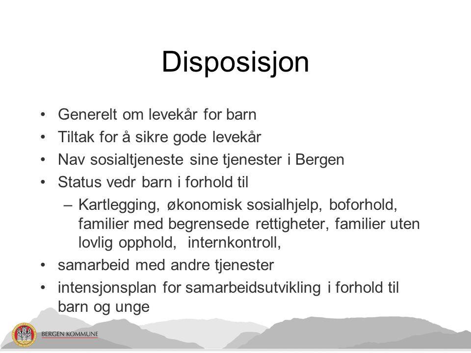 Disposisjon Generelt om levekår for barn Tiltak for å sikre gode levekår Nav sosialtjeneste sine tjenester i Bergen Status vedr barn i forhold til –Ka