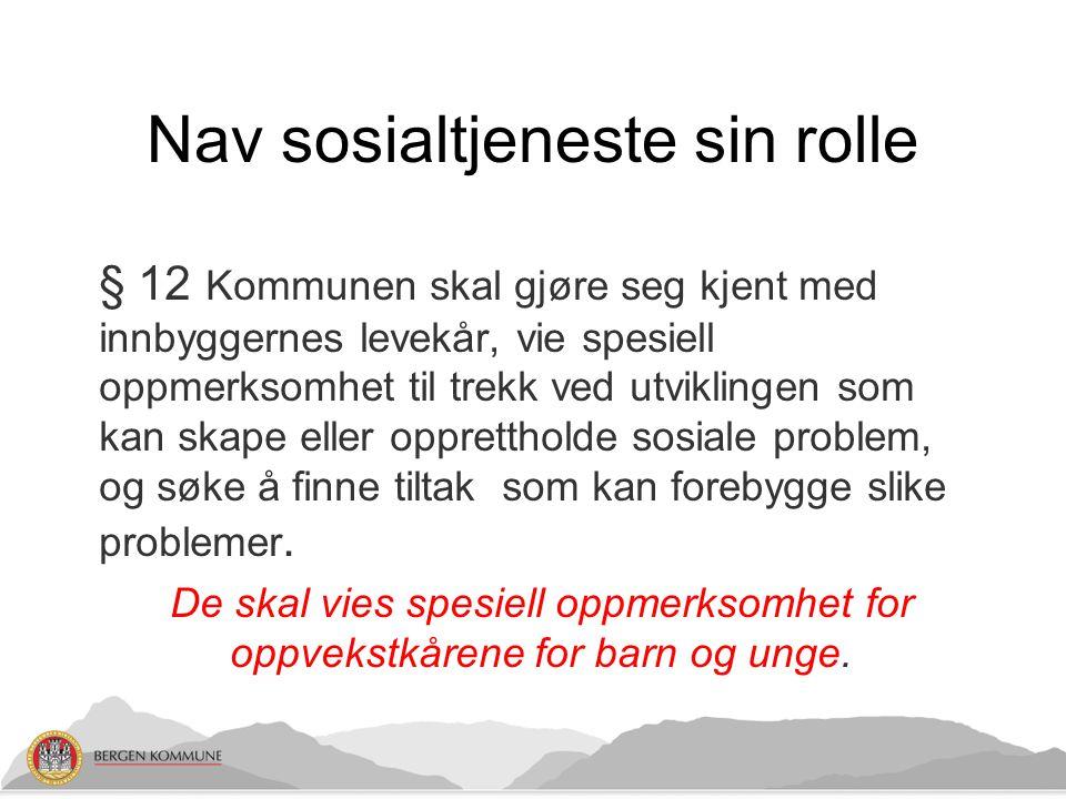 Nav sosialtjeneste sin rolle § 12 Kommunen skal gjøre seg kjent med innbyggernes levekår, vie spesiell oppmerksomhet til trekk ved utviklingen som kan