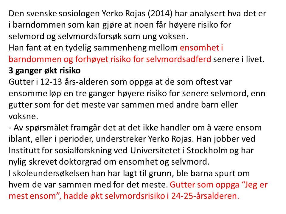 Den svenske sosiologen Yerko Rojas (2014) har analysert hva det er i barndommen som kan gjøre at noen får høyere risiko for selvmord og selvmordsforsø