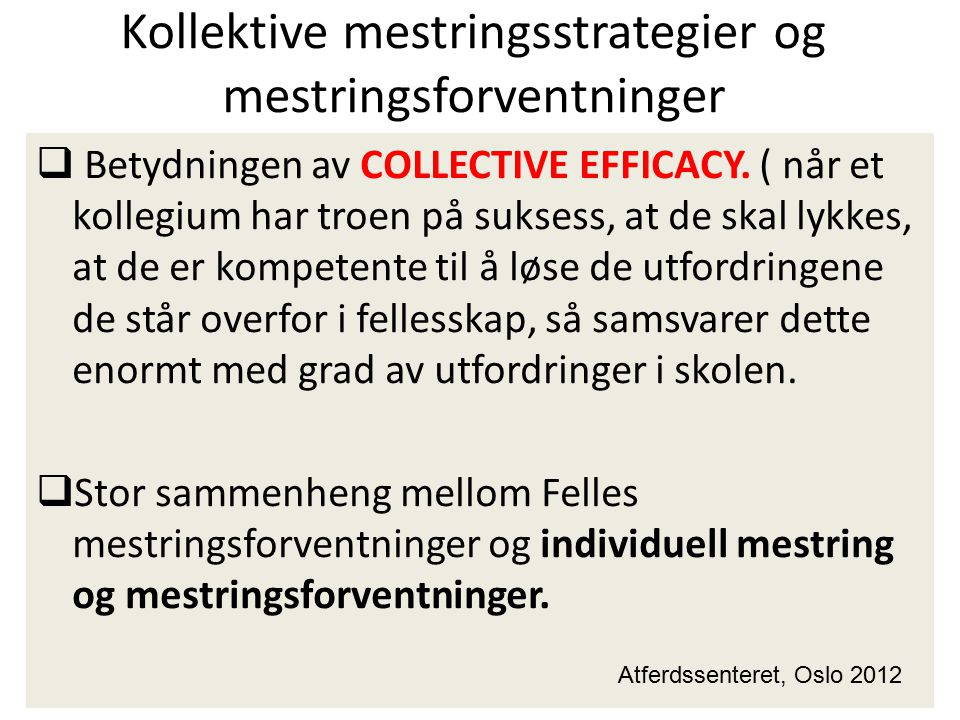 Kollektive mestringsstrategier og mestringsforventninger  Betydningen av COLLECTIVE EFFICACY. ( når et kollegium har troen på suksess, at de skal lyk