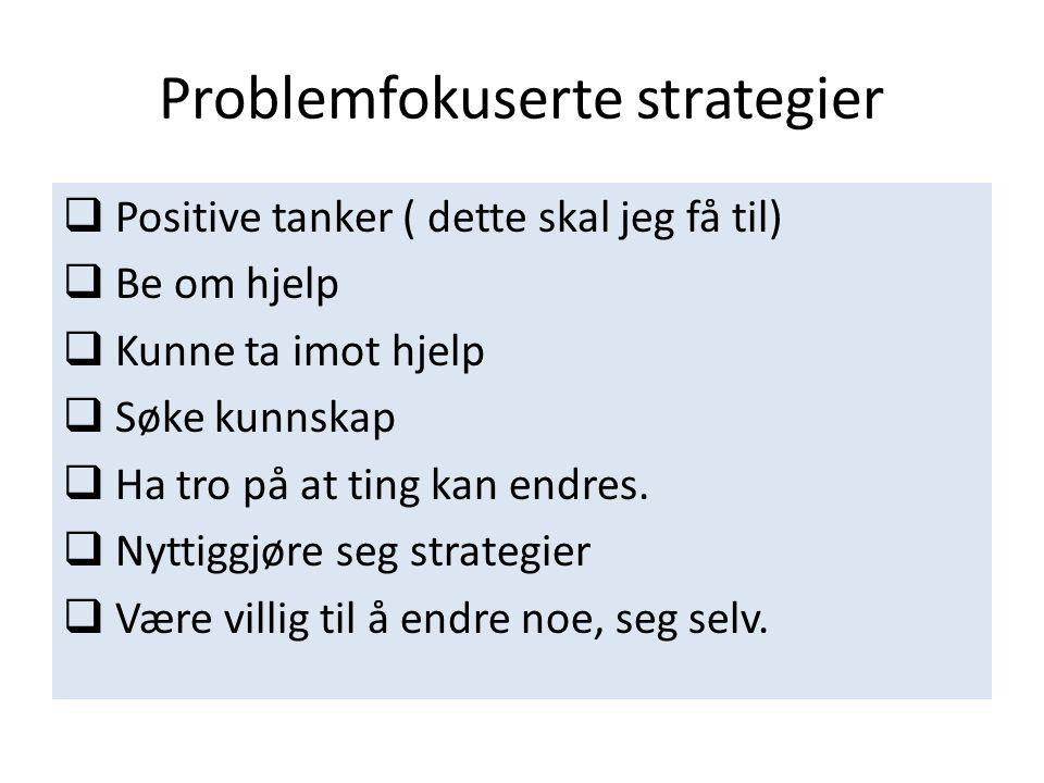 Problemfokuserte strategier  Positive tanker ( dette skal jeg få til)  Be om hjelp  Kunne ta imot hjelp  Søke kunnskap  Ha tro på at ting kan end