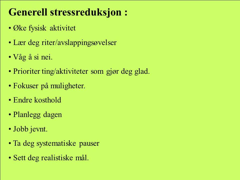 Generell stressreduksjon : Øke fysisk aktivitet Lær deg riter/avslappingsøvelser Våg å si nei. Prioriter ting/aktiviteter som gjør deg glad. Fokuser p